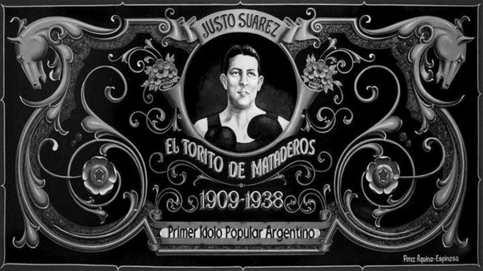 Justo Suárez, el Torito de Mataderos. Una leyenda deportiva surgida del barro y de los corrales suburbanos.
